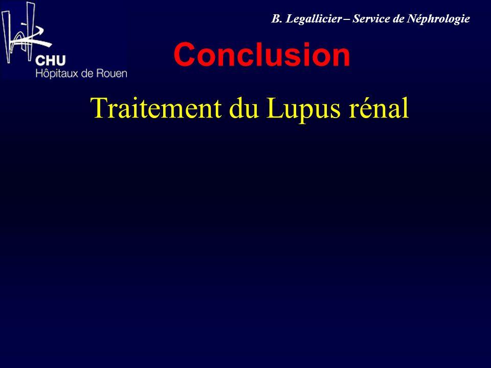 Conclusion B. Legallicier – Service de Néphrologie Traitement du Lupus rénal