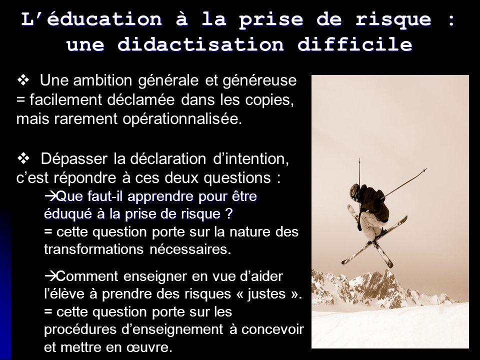 Léducation à la prise de risque : une didactisation difficile Une ambition générale et généreuse = facilement déclamée dans les copies, mais rarement opérationnalisée.