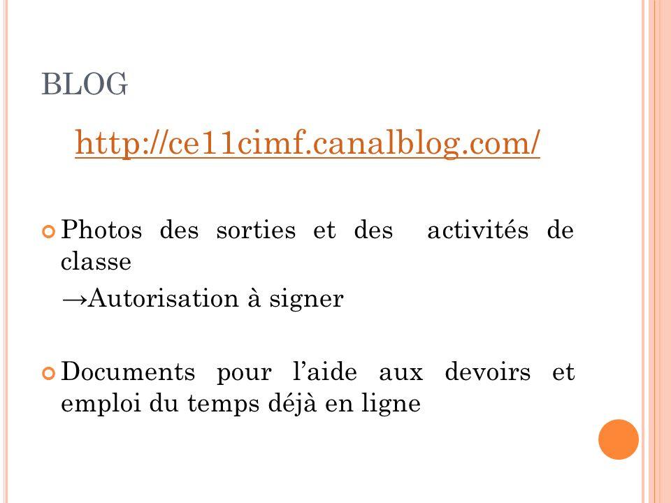 BLOG http://ce11cimf.canalblog.com/ Photos des sorties et des activités de classe Autorisation à signer Documents pour laide aux devoirs et emploi du