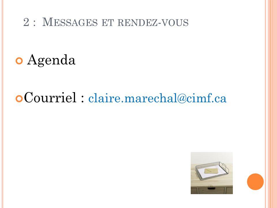 2 : M ESSAGES ET RENDEZ - VOUS Agenda Courriel : claire.marechal@cimf.ca