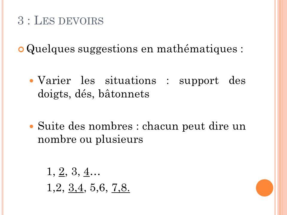 Quelques suggestions en mathématiques : Varier les situations : support des doigts, dés, bâtonnets Suite des nombres : chacun peut dire un nombre ou p