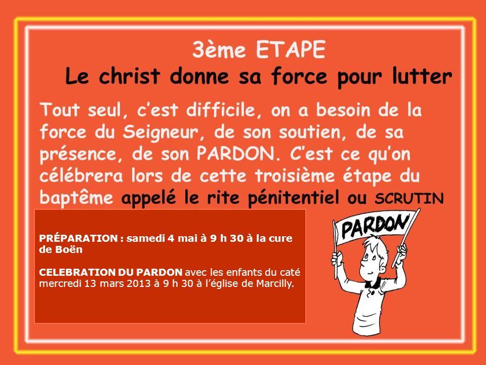 PRÉPARATION : samedi 4 mai à 9 h 30 à la cure de Boën CELEBRATION DU PARDON avec les enfants du caté mercredi 13 mars 2013 à 9 h 30 à léglise de Marci