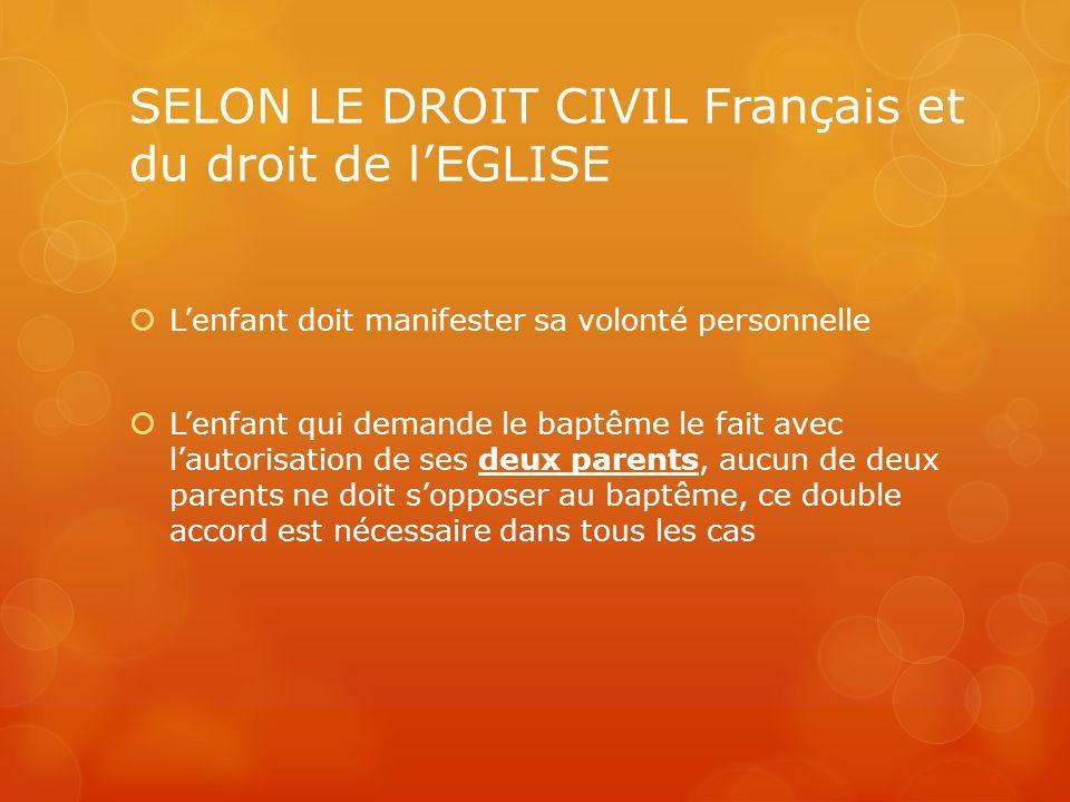SELON LE DROIT CIVIL Français et du droit de lEGLISE Lenfant doit manifester sa volonté personnelle Lenfant qui demande le baptême le fait avec lautor