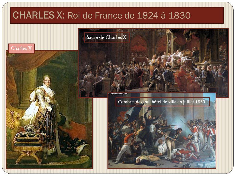 CHARLES X: Roi de France de 1824 à 1830 Charles X Sacre de Charles X Combats devant lhôtel de ville en juillet 1830