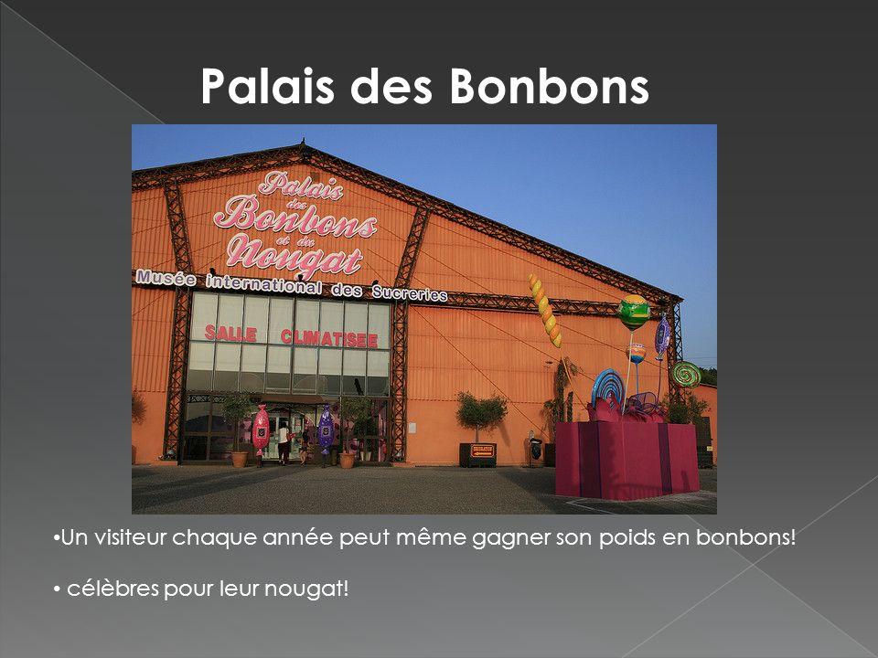 Palais des Bonbons et du Nougat Un visiteur chaque année peut même gagner son poids en bonbons.