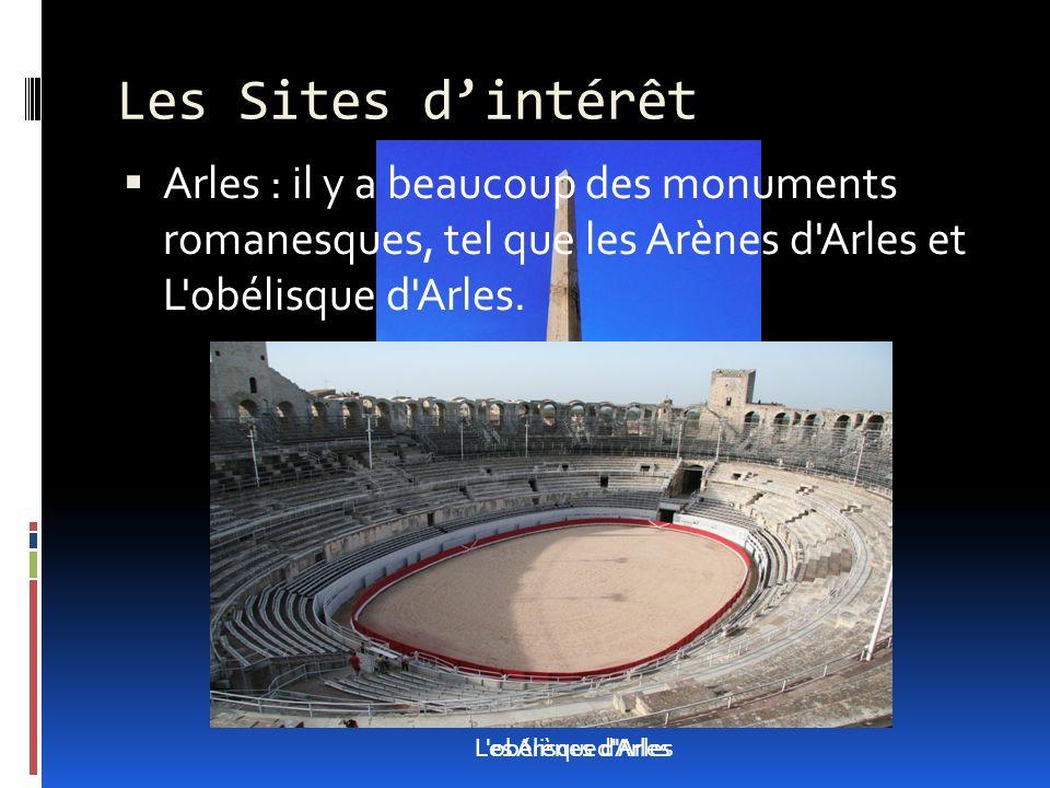 Arles : il y a beaucoup des monuments romanesques, tel que les Arènes d Arles et L obélisque d Arles.