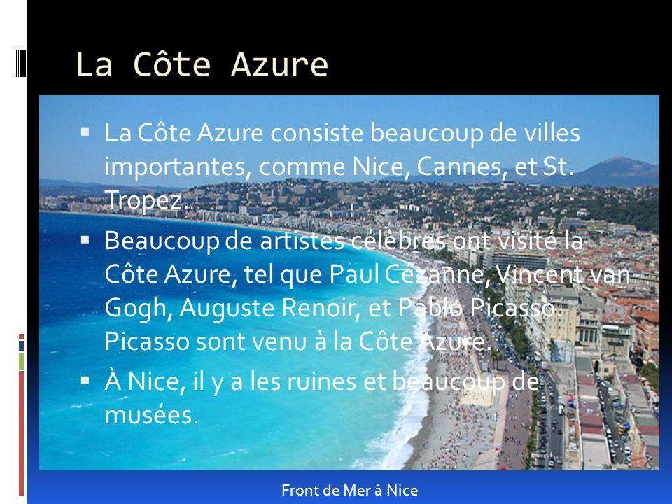 La Côte Azure La Côte Azure consiste beaucoup de villes importantes, comme Nice, Cannes, et St.