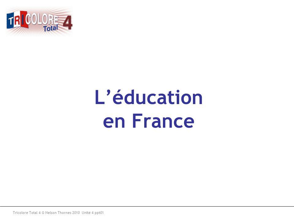 Tricolore Total 4 © Nelson Thornes 2010 Unité 4 ppt01 Léducation en France