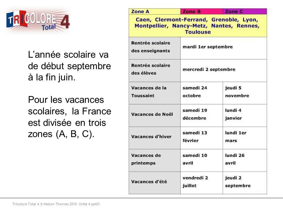 Tricolore Total 4 © Nelson Thornes 2010 Unité 4 ppt01 Lannée scolaire va de début septembre à la fin juin.