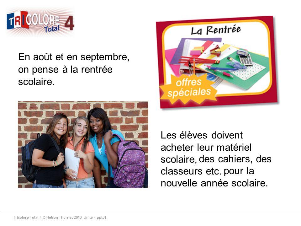Tricolore Total 4 © Nelson Thornes 2010 Unité 4 ppt01 En août et en septembre, on pense à la rentrée scolaire.