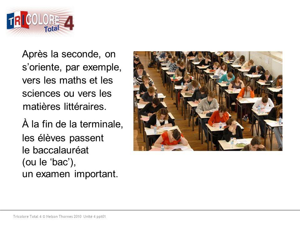 Tricolore Total 4 © Nelson Thornes 2010 Unité 4 ppt01 les élèves passent le baccalauréat (ou le bac), un examen important.