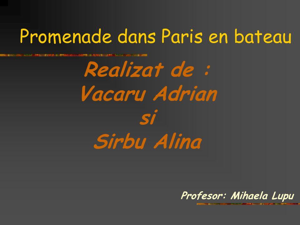 Promenade dans Paris en bateau Realizat de : Vacaru Adrian si Sirbu Alina Profesor: Mihaela Lupu