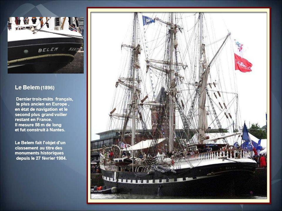 Le Belem (1896) Dernier trois-mâts français, le plus ancien en Europe, en état de navigation et le second plus grand voilier restant en France.