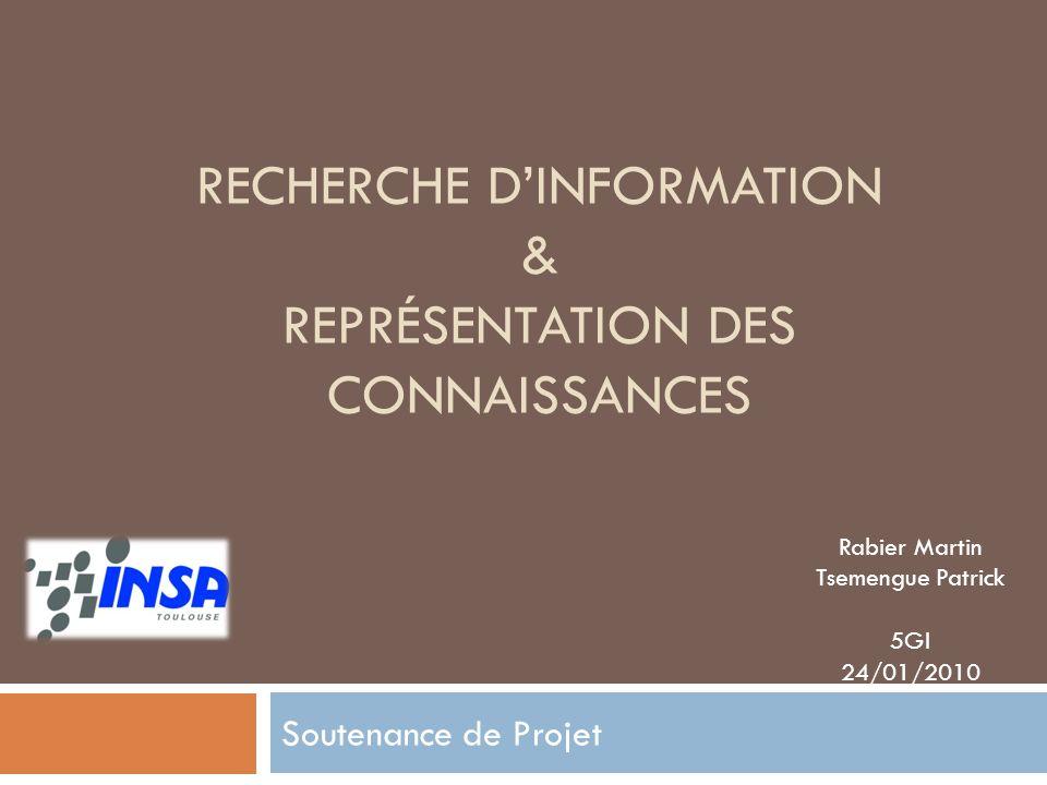 RECHERCHE DINFORMATION & REPRÉSENTATION DES CONNAISSANCES Soutenance de Projet Rabier Martin Tsemengue Patrick 5GI 24/01/2010