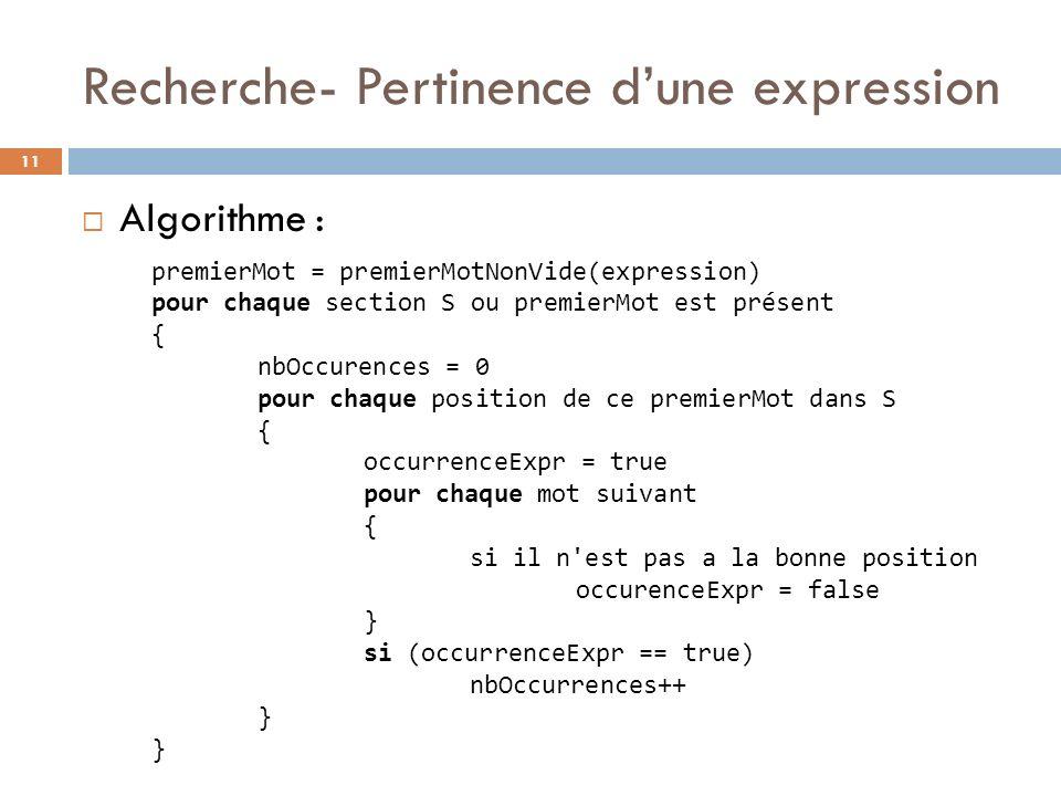 Recherche- Pertinence dune expression 11 Algorithme : premierMot = premierMotNonVide(expression) pour chaque section S ou premierMot est présent { nbO