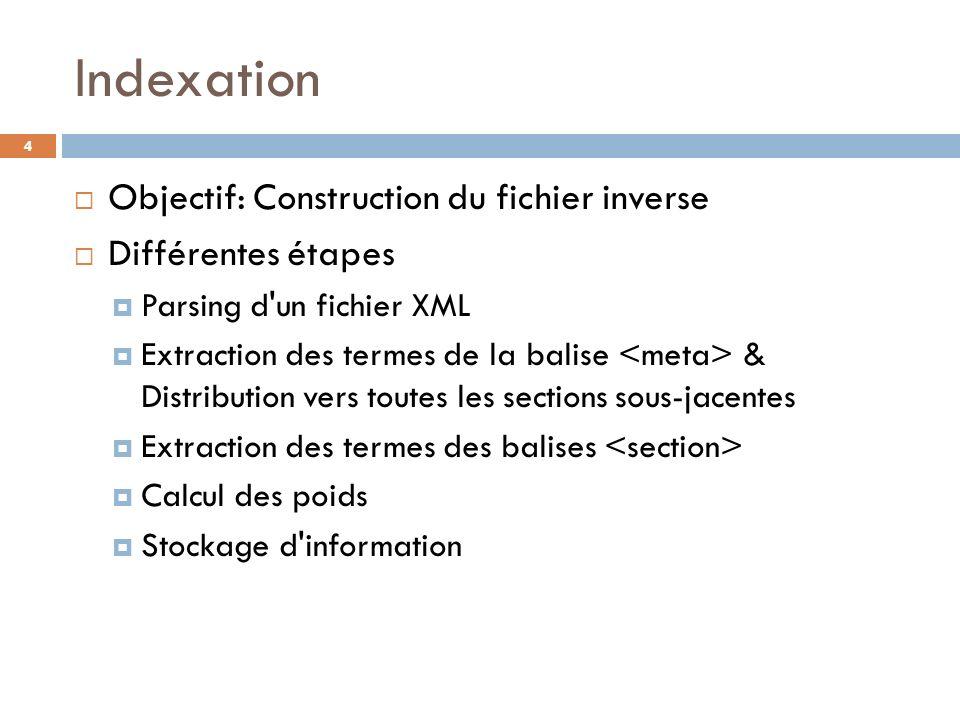 Indexation Objectif: Construction du fichier inverse Différentes étapes Parsing d'un fichier XML Extraction des termes de la balise & Distribution ver