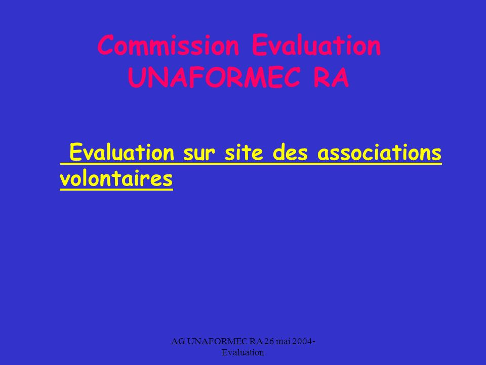 AG UNAFORMEC RA 26 mai 2004- Evaluation Commission Evaluation UNAFORMEC RA Evaluation sur site des associations volontaires