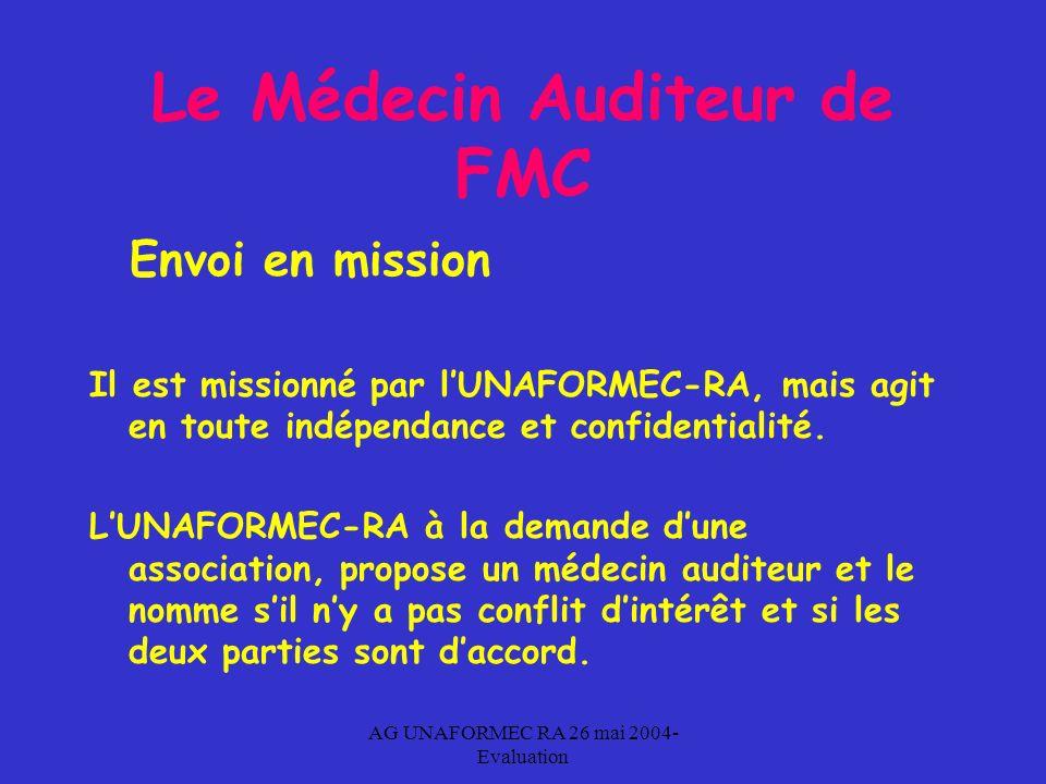 AG UNAFORMEC RA 26 mai 2004- Evaluation Le Médecin Auditeur de FMC Envoi en mission Il est missionné par lUNAFORMEC-RA, mais agit en toute indépendance et confidentialité.