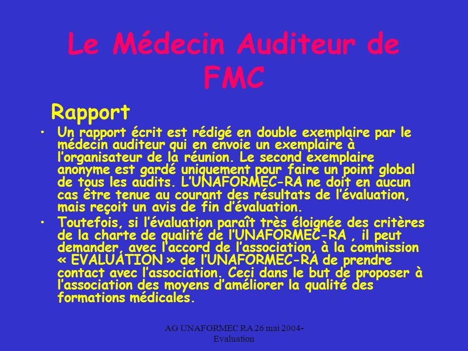 AG UNAFORMEC RA 26 mai 2004- Evaluation Le Médecin Auditeur de FMC Rapport Un rapport écrit est rédigé en double exemplaire par le médecin auditeur qui en envoie un exemplaire à lorganisateur de la réunion.