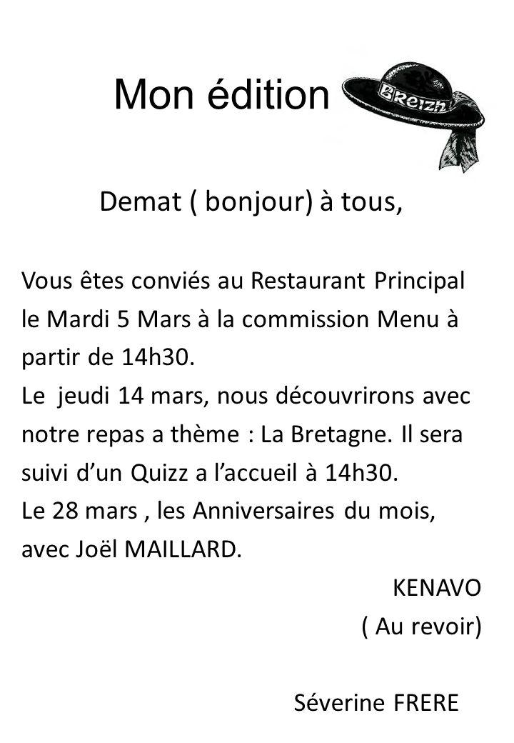 Mon édition Demat ( bonjour) à tous, Vous êtes conviés au Restaurant Principal le Mardi 5 Mars à la commission Menu à partir de 14h30. Le jeudi 14 mar