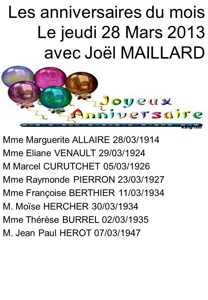Les anniversaires du mois Le jeudi 28 Mars 2013 avec Joël MAILLARD Mme Marguerite ALLAIRE 28/03/1914 Mme Eliane VENAULT 29/03/1924 M Marcel CURUTCHET