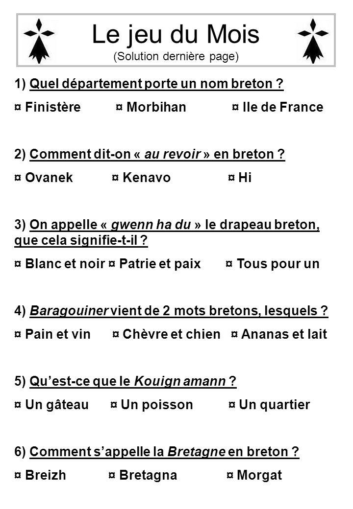 Le jeu du Mois (Solution dernière page) 1) Quel département porte un nom breton ? ¤ Finistère ¤ Morbihan ¤ Ile de France 2) Comment dit-on « au revoir