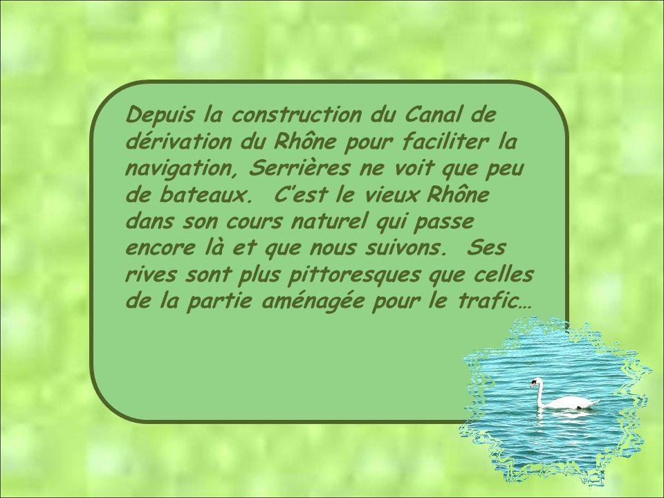 Depuis la construction du Canal de dérivation du Rhône pour faciliter la navigation, Serrières ne voit que peu de bateaux.