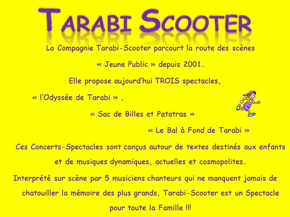 La Compagnie Tarabi-Scooter parcourt la route des scènes « Jeune Public » depuis 2001. Elle propose aujourdhui TROIS spectacles, « lOdyssée de Tarabi