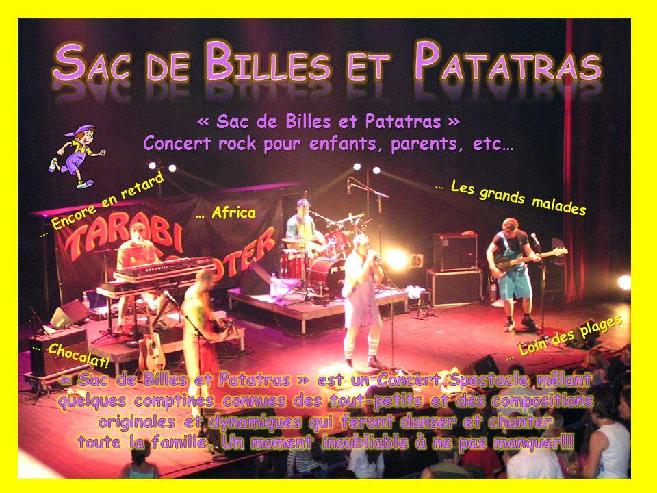 « Sac de Billes et Patatras » Concert rock pour enfants, parents, etc… … Encore en retard … Les grands malades … Loin des plages … Africa … Chocolat!