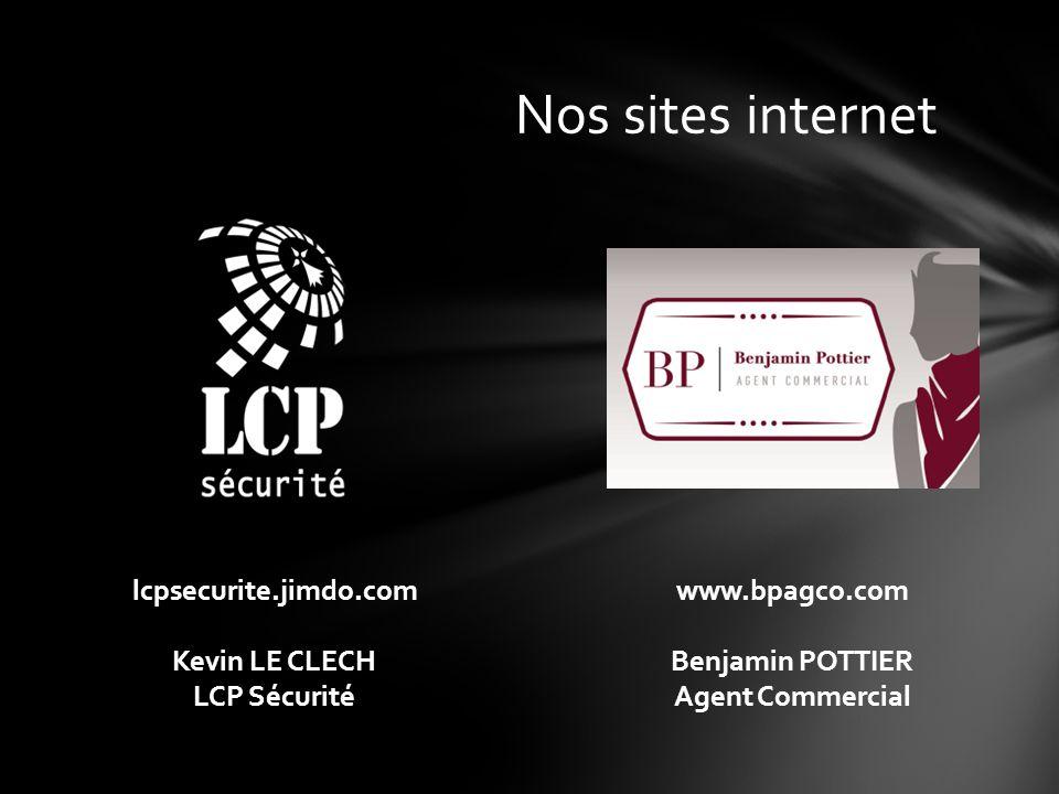 Nos sites internet lcpsecurite.jimdo.com Kevin LE CLECH LCP Sécurité www.bpagco.com Benjamin POTTIER Agent Commercial