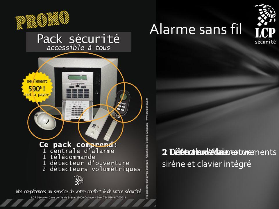 1 Centrale dAlarme sirène et clavier intégré 1 Télécommande 2 Détecteurs de mouvements 1 Détecteur douverture Alarme sans fil