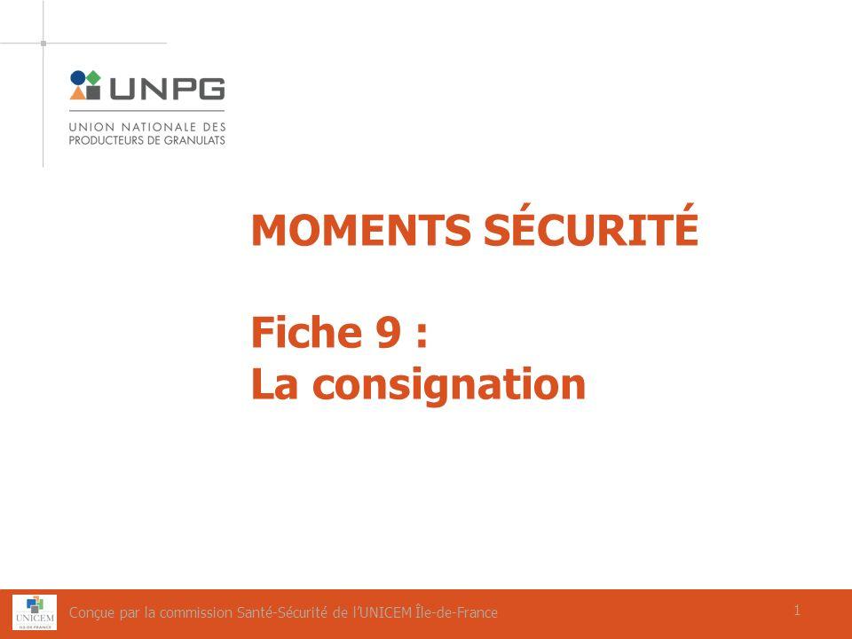1 MOMENTS SÉCURITÉ Fiche 9 : La consignation 1 Conçue par la commission Santé-Sécurité de lUNICEM Île-de-France