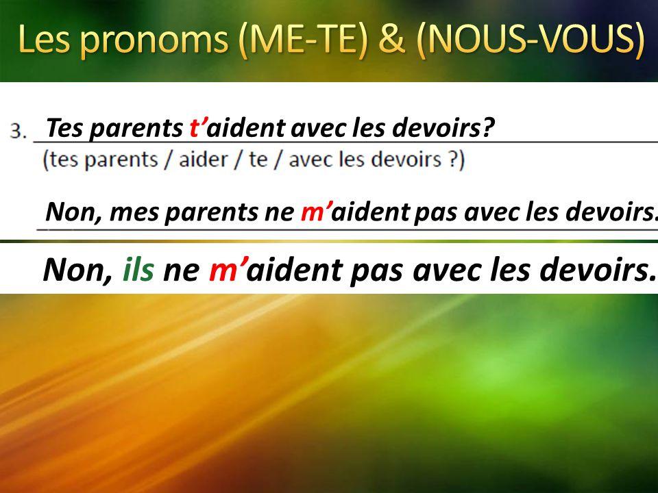 Tes parents taident avec les devoirs. Non, mes parents ne maident pas avec les devoirs.