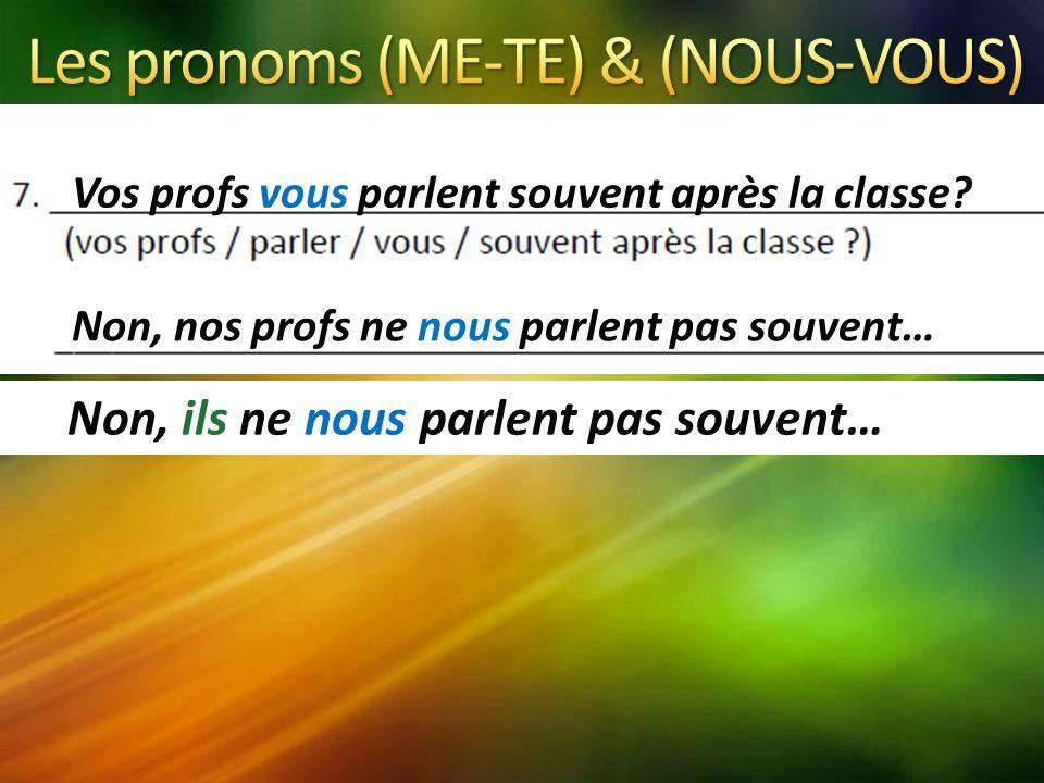 Vos profs vous parlent souvent après la classe.