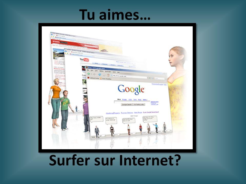 Surfer sur Internet? Tu aimes…