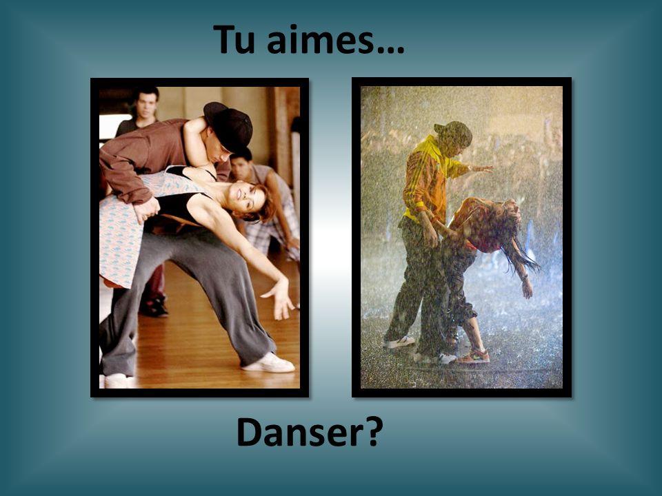 Danser? Tu aimes…