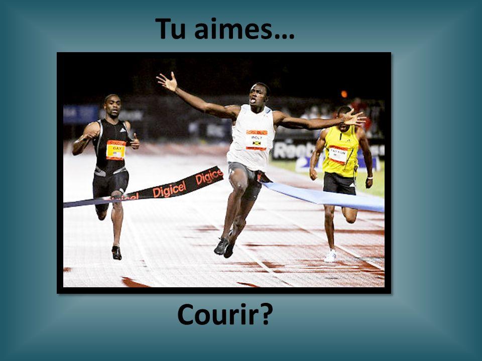 Courir? Tu aimes…