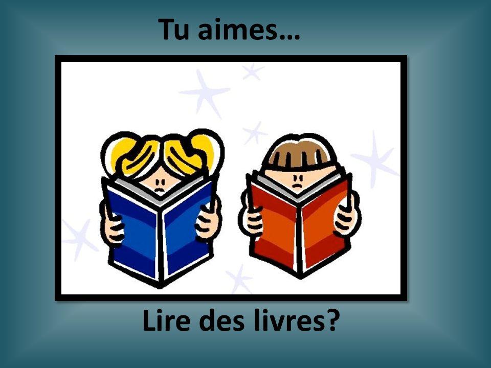 Lire des livres? Tu aimes…
