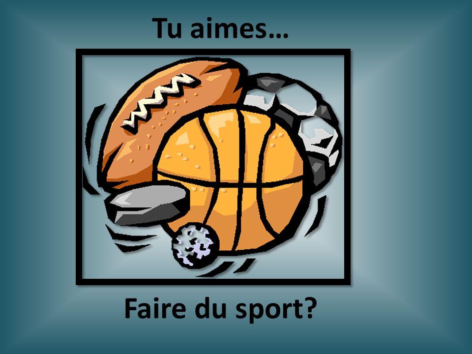 Faire du sport? Tu aimes…