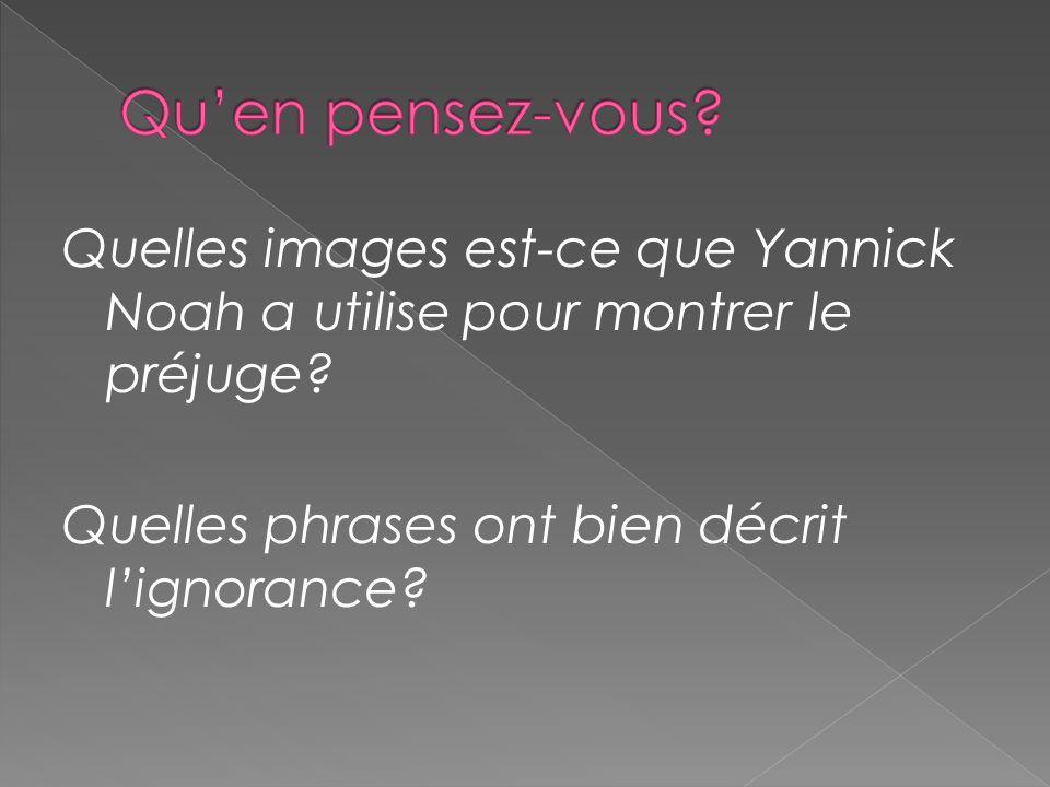 Quelles images est-ce que Yannick Noah a utilise pour montrer le préjuge.