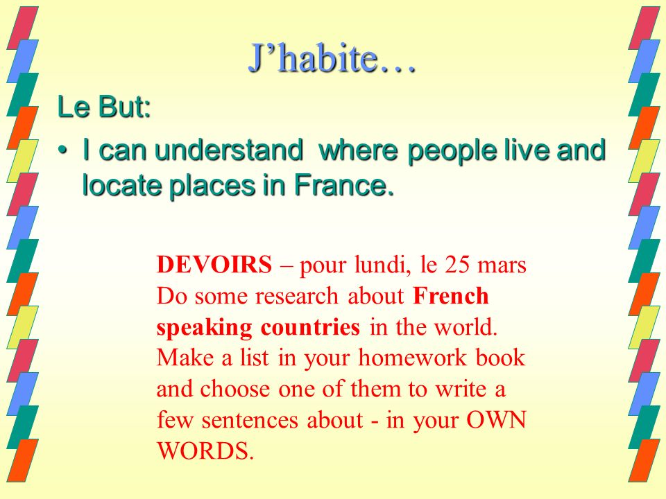 Jhabite… Le But: I can understand where people live and locate places in France.I can understand where people live and locate places in France. DEVOIR
