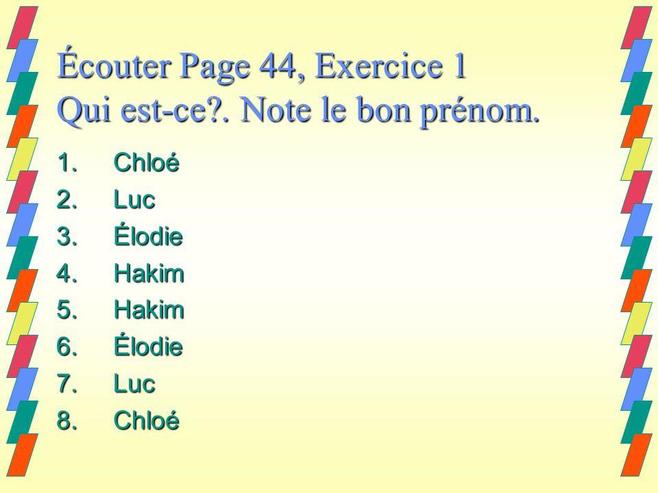 Écouter Page 44, Exercice 1 Qui est-ce?. Note le bon prénom.