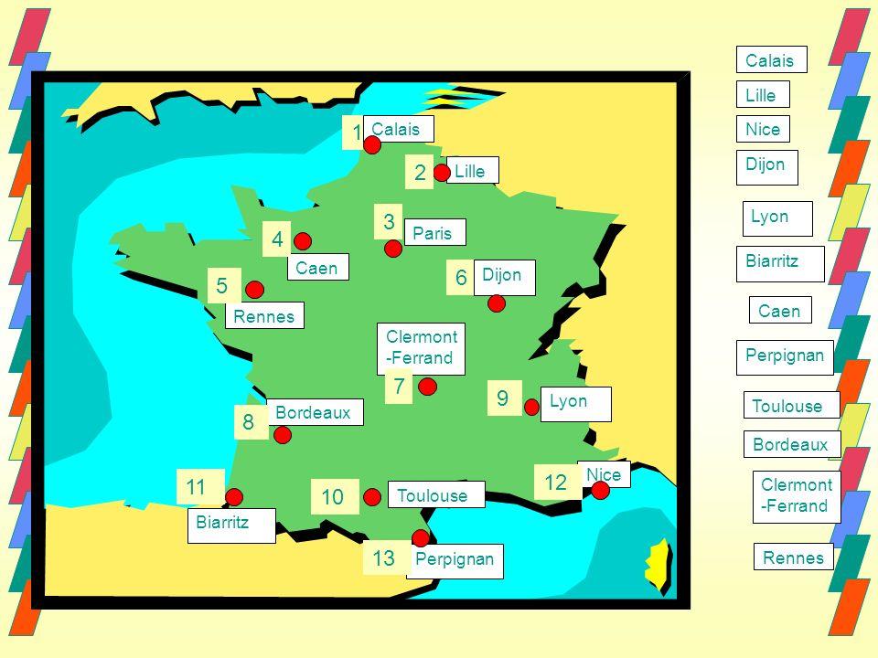 Lille Caen Paris Calais Rennes Biarritz Lyon Clermont -Ferrand Dijon Nice Perpignan Toulouse Bordeaux Calais Lille Nice Dijon Lyon Biarritz Caen Perpignan Toulouse Bordeaux Clermont -Ferrand Rennes 1 2 3 4 5 6 7 8 9 10 11 12 13