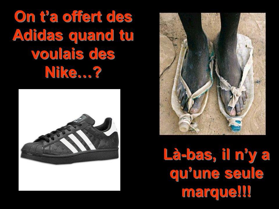 On ta offert des Adidas quand tu voulais des Nike…? Là-bas, il ny a quune seule marque!!!