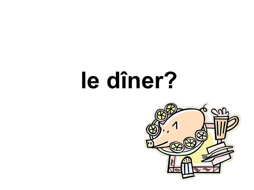 le dîner?
