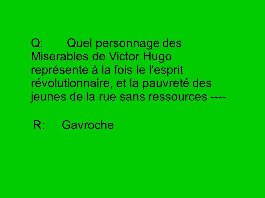 Q: Quel personnage des Miserables de Victor Hugo représente à la fois le l'esprit révolutionnaire, et la pauvreté des jeunes de la rue sans ressources