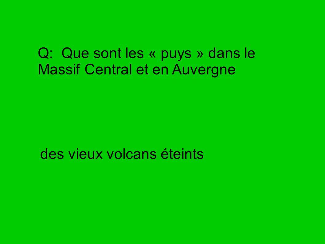 Q: Que sont les « puys » dans le Massif Central et en Auvergne des vieux volcans éteints