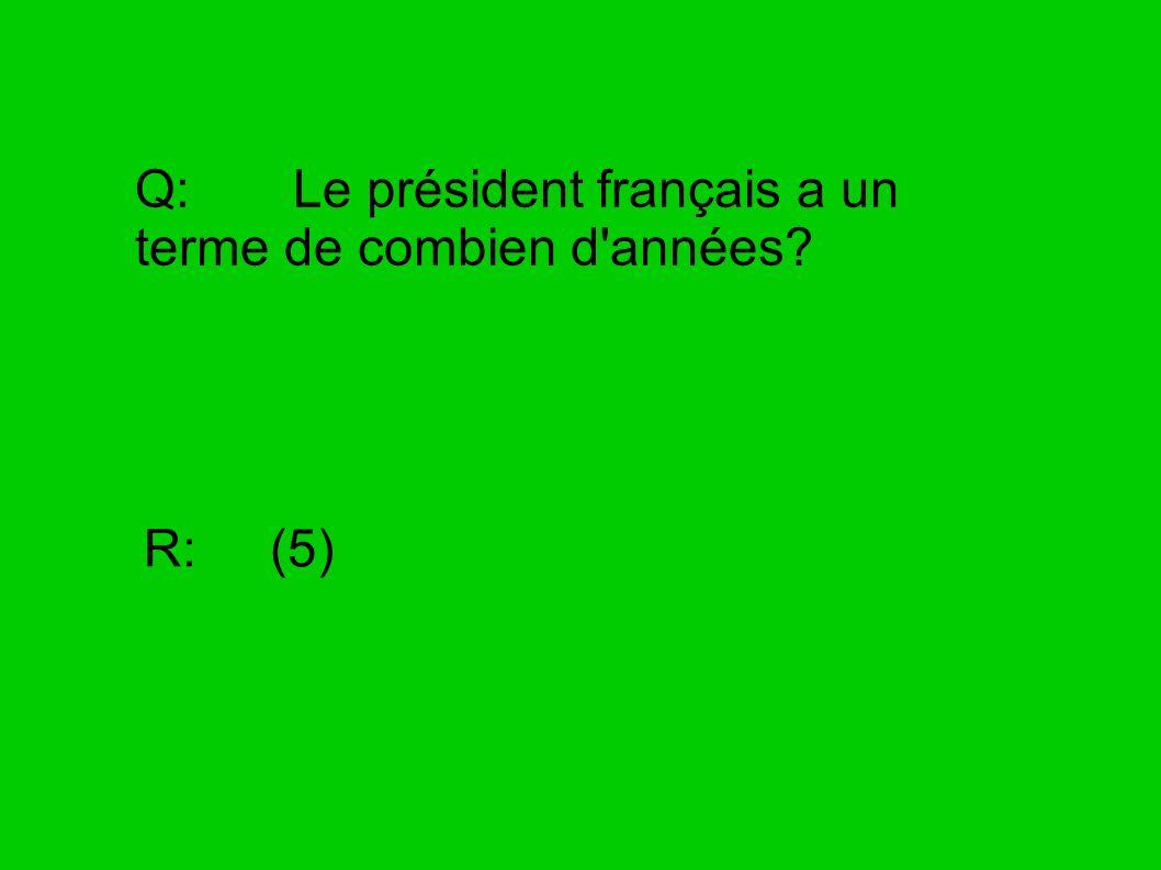 Q: Le président français a un terme de combien d'années? R: (5)