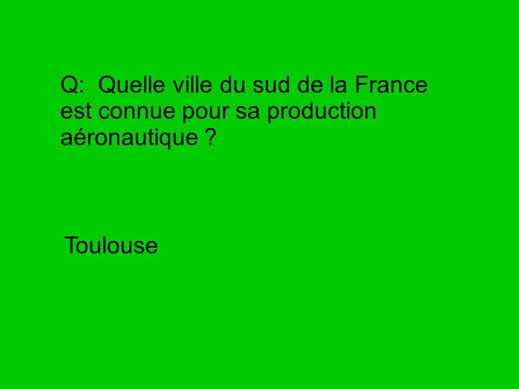 Q: Quelle ville du sud de la France est connue pour sa production aéronautique ? Toulouse