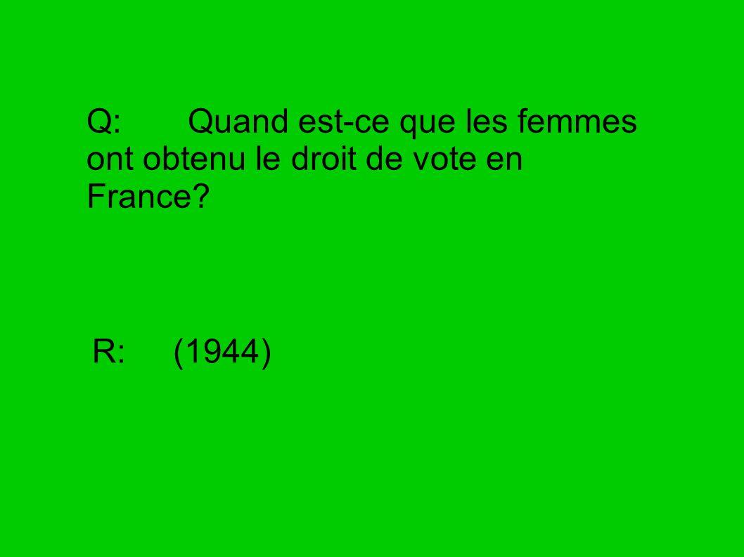 Q: Quand est-ce que les femmes ont obtenu le droit de vote en France? R: (1944)